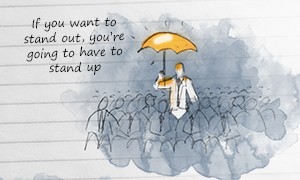 Improving marketing growth: If you want to stand out, you're going to have to stand up.